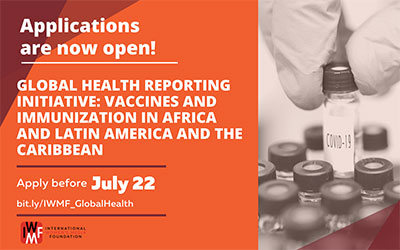 IWMF has launched a Global Health Reporting Initiative, focused on Vaccines and Immunization